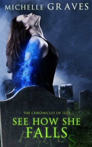 See How She Falls (The Chronicles of Izzy) (Volume 3)