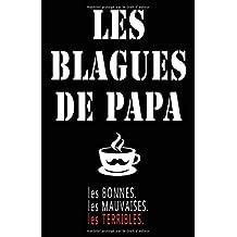 Les Blagues De Papa - Les Bonnes. Les Mauvaises. Les Terribles.: Carnet De Notes -108 Pages Papier Ligné Petit Format A5 - Blanc Sur Noir