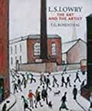 L.S Lowry: the Art and the Artist