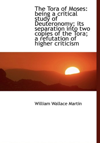 Read Online The Tora of Moses: being a critical study of Deuteronomy; its separation into two copies of the Tora; a refutation of higher criticism pdf epub