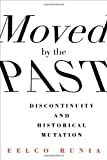 Moved by the Past : Discontinuity and Historical Mutation, Runia, Eelco, 0231168209