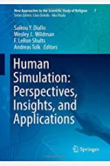Human Simulation: Perspectives, Insights, and Applications (New Approaches to the Scientific Study of Religion) Hardcover
