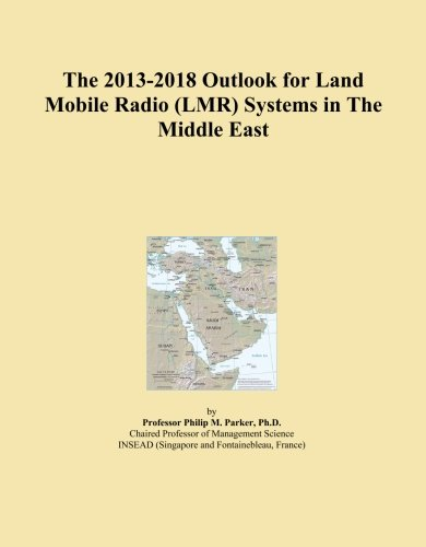 - The 2013-2018 Outlook for Land Mobile Radio (LMR) Systems in The Middle East