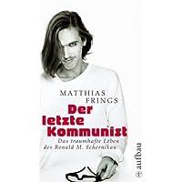 Der letzte Kommunist: Das traumhafte Leben des Ronald M. Schernikau