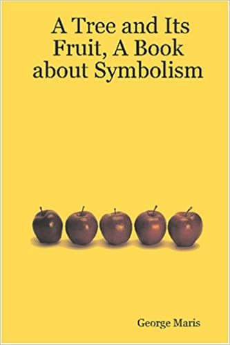 A Tree And Its Fruit A Book About Symbolism George Maris