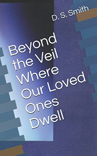 Beyond the Veil Where Our Loved Ones Dwell