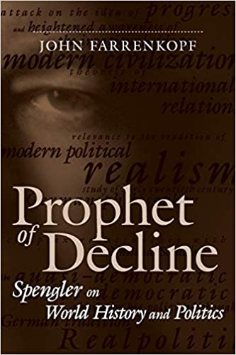 Prophet of Decline: Spengler on World History and Politics (Political  Traditions in Foreign Policy Series): Farrenkopf, John: 9780807127278:  Amazon.com: Books