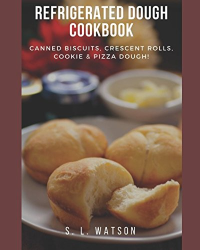 Refrigerated Dough Cookbook: Canned Biscuits, Crescent Rolls, Cookie & Pizza Dough! (Southern Cooking Recipes)