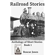 Railroad Stories: Anthology of Short Stories (Book Book 1)