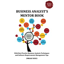 Business Analyst's Mentor Book : With Best Practice Business Analysis Techniques and Software Requirements Management Tips