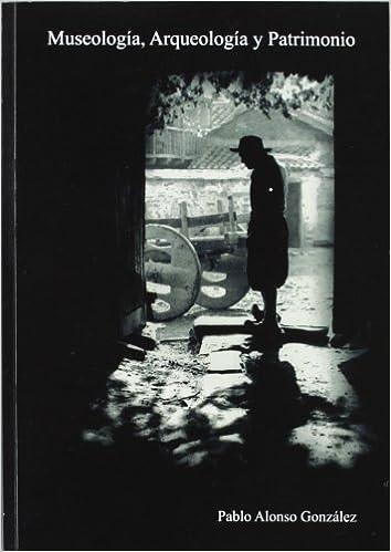 Descargar libro gratis pdf Museología, Arqueología y Patrimonio: análisis y propuestas de ampliación del museo del Val de San Lorenzo 849773470X in Spanish RTF