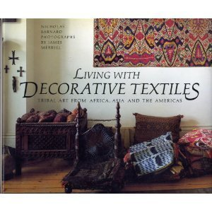 Living wth Decorative Textiles: Tribal Art From Africa, Asia and the Americas