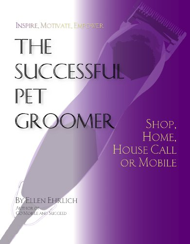 The Successful Pet Groomer: Shop, Home, Housecall, or Mobile (Best Of Breed Mobile Grooming)