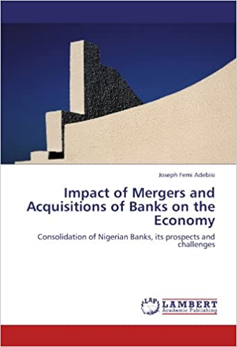 Impact of Mergers and Acquisitions of Banks on the Economy: Consolidation of Nigerian Banks, its prospects and challenges