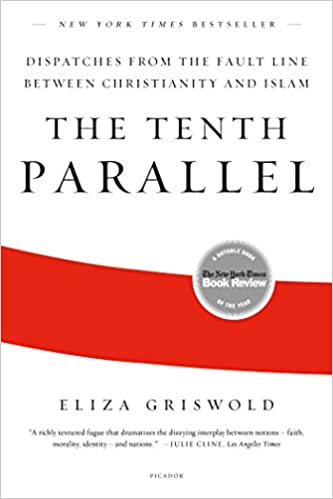 The tenth parallel dispatches from the fault line between the tenth parallel dispatches from the fault line between christianity and islam eliza griswold 9780312569365 amazon books fandeluxe Images
