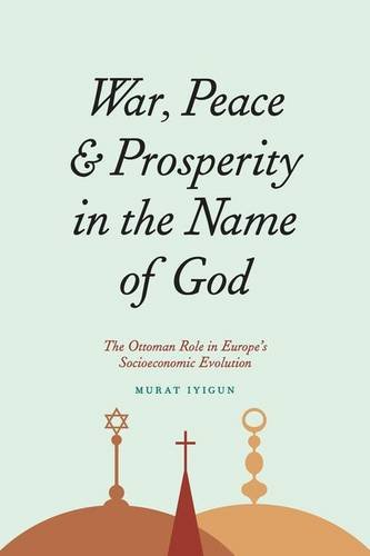War, Peace, and Prosperity in the Name of God: The Ottoman Role in Europe
