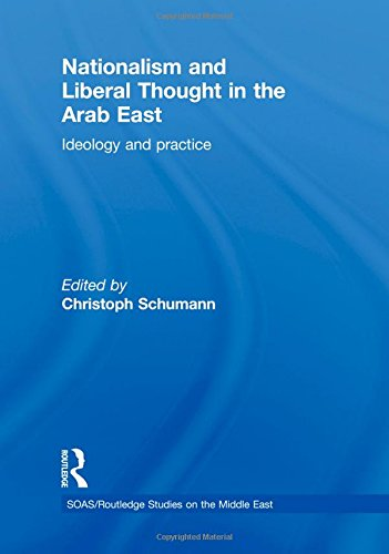 Nationalism and Liberal Thought in the Arab East: Ideology and Practice (SOAS/Routledge Studies on the Middle East)