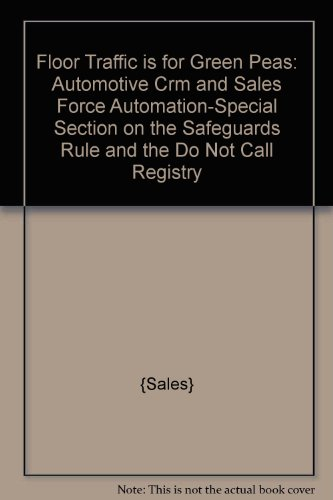 Floor Traffic Is For Green Peas  Automotive Crm And Sales Force Automation Special Section On The Safeguards Rule And The Do Not Call Registry