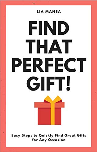 64625f8fc1b Find That Perfect Gift!: Easy Steps to Quickly Find Great Gifts for Any  Occasion