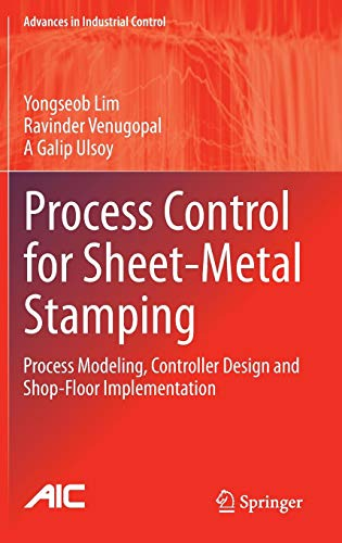 Process Control for Sheet-Metal Stamping: Process Modeling, Controller Design and Shop-Floor Implementation (Advances in Industrial ()
