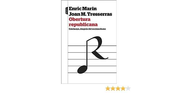 Obertura republicana: Catalunya, després del nacionalisme (Catalan Edition) eBook: Tresserras, J. Manuel, Marín, Enric: Amazon.es: Tienda Kindle