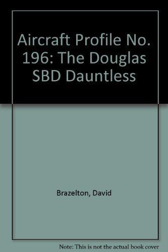- Aircraft Profile No. 196: The Douglas SBD Dauntless