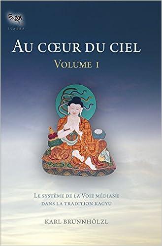 Google books free online download Au coeur du ciel - volume I: Le système de la Voie médiane dans la tradition Kagyu (Tsadra) (French Edition) PDF CHM ePub by Karl Brunnhölzl B010NZGGQS