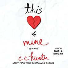 This Heart of Mine: A Novel Audiobook by C. C. Hunter Narrated by Katie Schorr