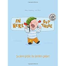 In here, out there! Su ýere girýär, bu ýerden çykýar!: Children's Picture Book English-Turkmen (Bilingual Edition/Dual Language)