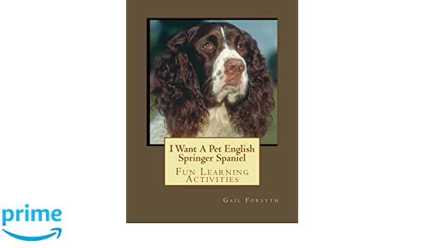 I Want A Pet English Springer Spaniel: Fun Learning