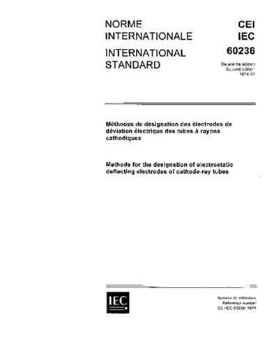 IEC 60236 Ed. 2.0 b:1974, Methods for the designation of electrostatic deflecting electrodes of cathode-ray tubes ebook