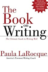 [The Book on Writing: The Ultimate Guide to Writing Well] [By: LaRocque, Paula] [May, 2013] Paperback