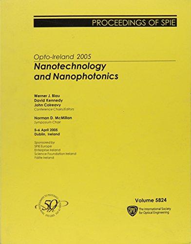 Opto-Ireland 2005: Nanotechnology And Nanophotonics: 5-6 April, 2005, Dublin, Ireland (Proceedings of - Kennedy Optics