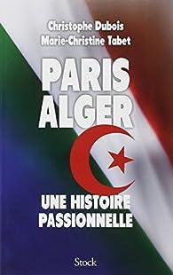 Paris Alger : Une histoire passionnelle par Christophe Dubois