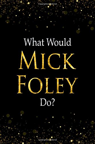 Download What Would Mick Foley Do?: Black and Gold Mick Foley Notebook pdf