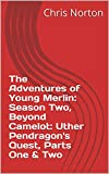 The Adventures of Young Merlin: Season Two, Beyond Camelot: Uther Pendragon's Quest, Parts One & Two