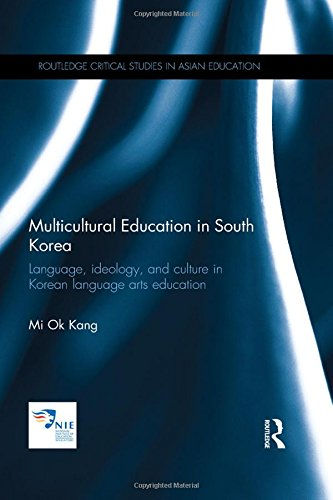 Multicultural Education in South Korea: Language, ideology, and culture in Korean language arts education (Routledge Critical Studies in Asian Education)