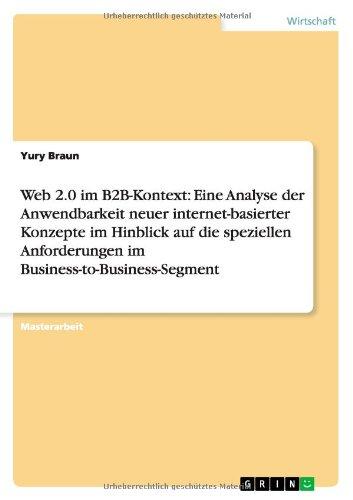 Web 2.0 im B2B-Kontext: Eine Analyse der Anwendbarkeit neuer internet-basierter Konzepte im Hinblick auf die speziellen Anforderungen im Business-to-Business-Segment (German Edition) pdf epub