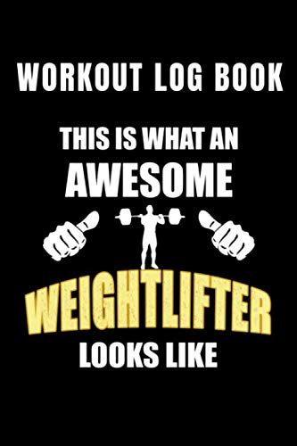 Workout Log Book This Is What An Awesome Weightlifter Looks Like: Progress Logbook Journal For Weight Lifting Strength Training Exercises