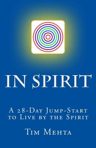 In Spirit: A 28-Day Jump Start to Live by the Spirit (Benefits Of Meditating On The Word Of God)