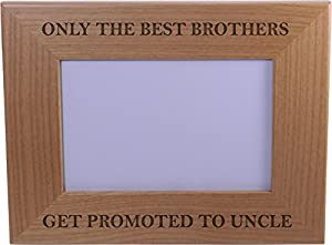 only the best brothers get promoted to uncle 4x6 inch wood picture frame great gift for birthday or christmas gift for brother brothers