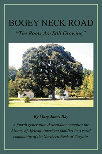Bogey Neck Road: The Roots Are Still Growing: A fourth generation descendant compiles the History of African American Fa