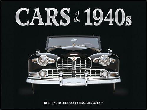 cars of the 1940s the auto editors of consumer guide 9781412772051 amazoncom books