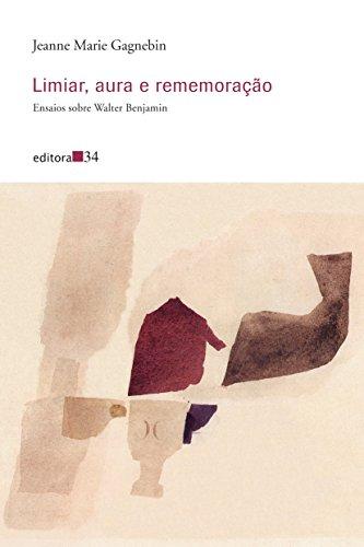 Limiar, aura e rememoração: ensaios sobre Walter Benjamin