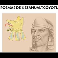 POEMAS DE NEZAHUALCÓYOTL (Spanish Edition)