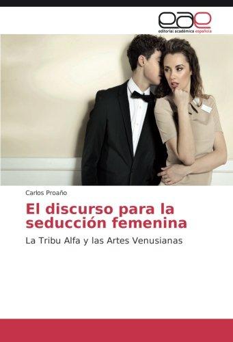 El discurso para la seducción femenina: La Tribu Alfa y las Artes Venusianas (Spanish Edition)