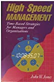High-Speed Management : Time-Based Strategies for Managers and Organizations, Jones, John W., 1555424899