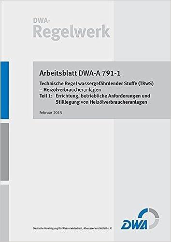 Arbeitsblatt DWA-A 791-1: Technische Regel wassergefährdender Stoffe ...