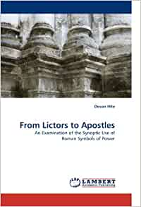 from lictors to apostles an examination of the synoptic