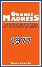 Orange Madness: The Incredible Odyssey of the Denver Broncos